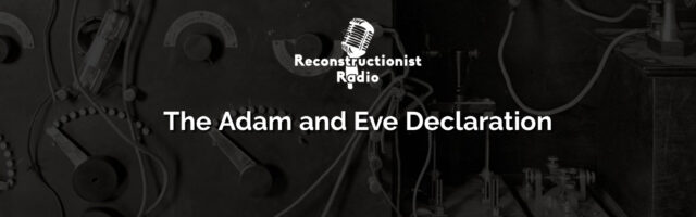 the-Adam-and-Eve-declaration-reconstructionist-radio-male-female-2018