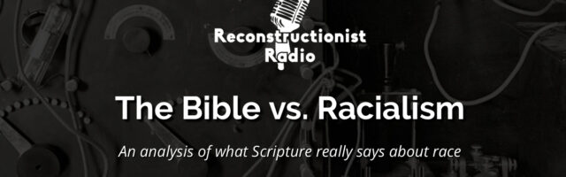 the-bible-vs-racialism-an-analysis-of-what-scripture-really-says-about-race-Reconstructionist-Radio